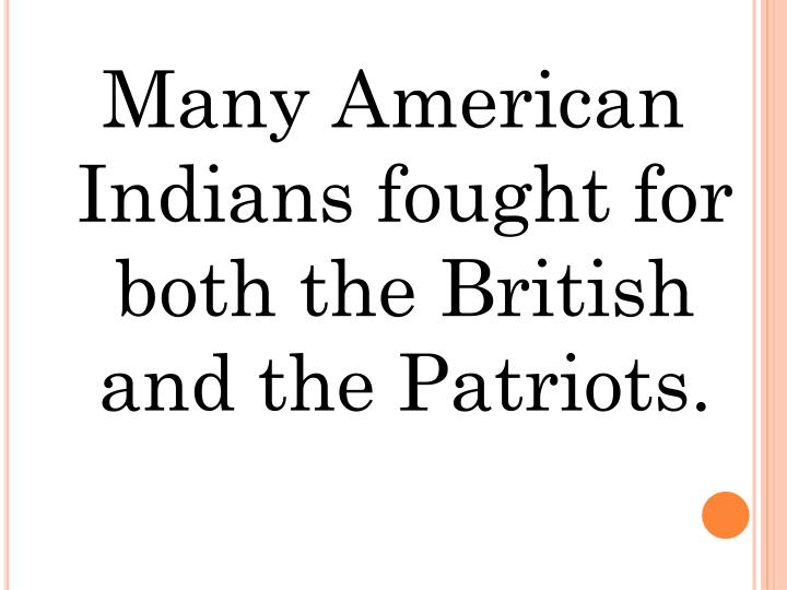 Many American Indians fought for both the British and the Patriots.