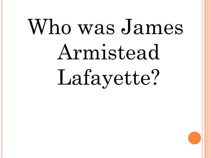 Who was James Armistead Lafayette?