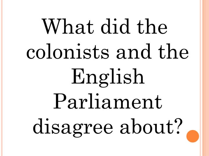 What did the colonists and the English Parliament disagree about?