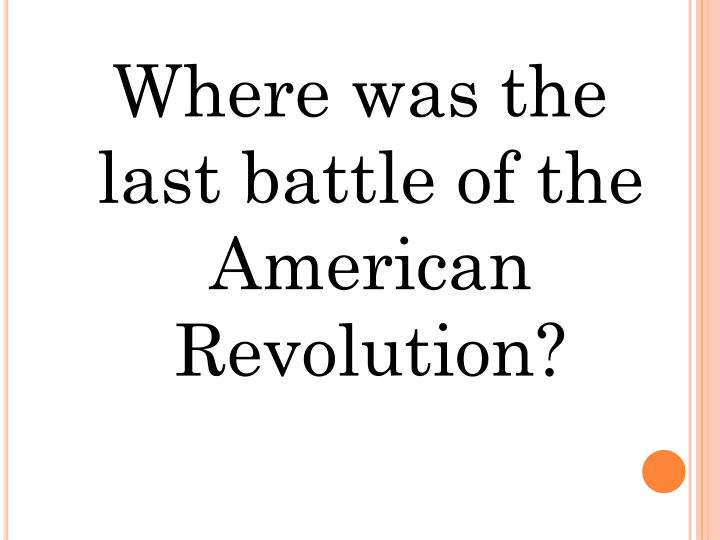 Where was the last battle of the American Revolution?