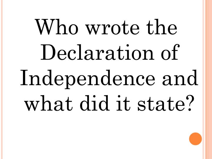 Who wrote the Declaration of Independence and what did it state?