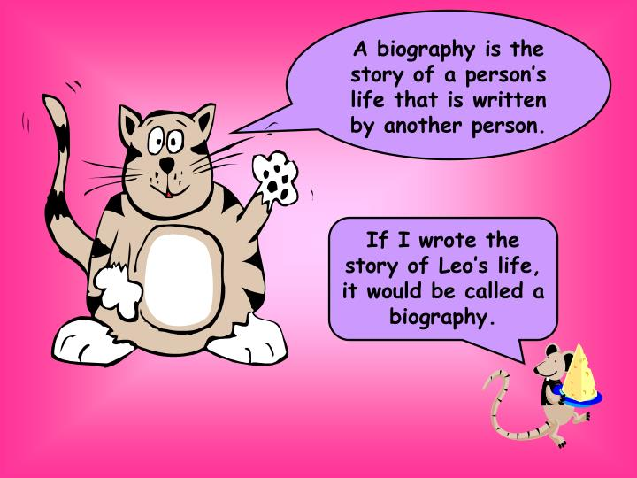 A biography is the story of a persons life that is written by another person.