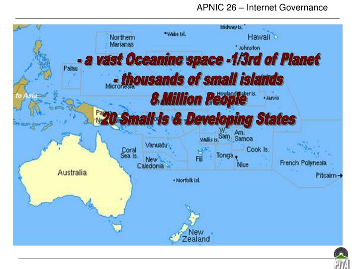 - a vast Oceaninc space -1/3rd of Planet
