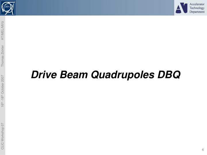Drive Beam Quadrupoles DBQ