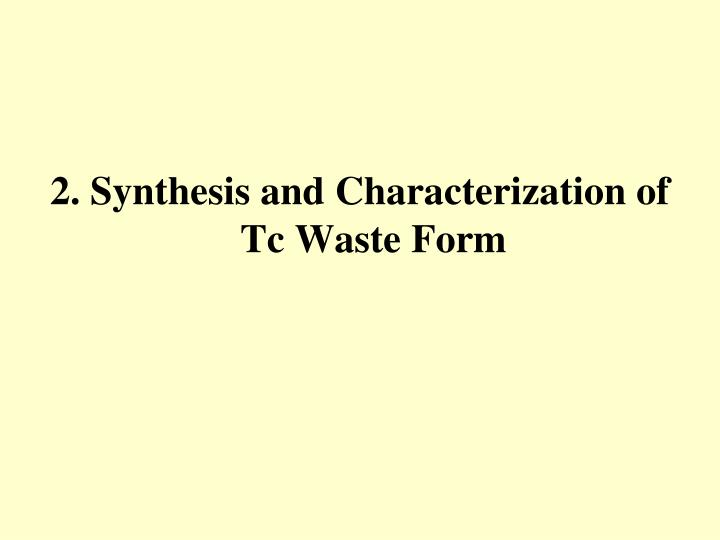 2. Synthesis and Characterization of Tc Waste Form