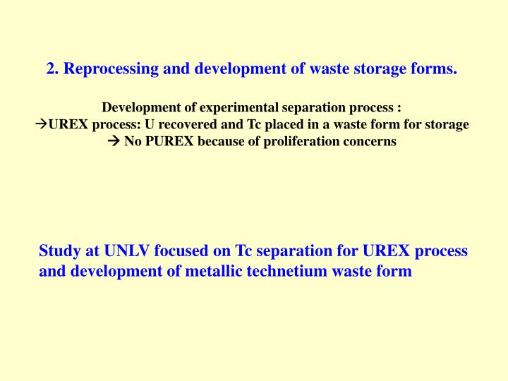 2. Reprocessing and development of waste storage forms.