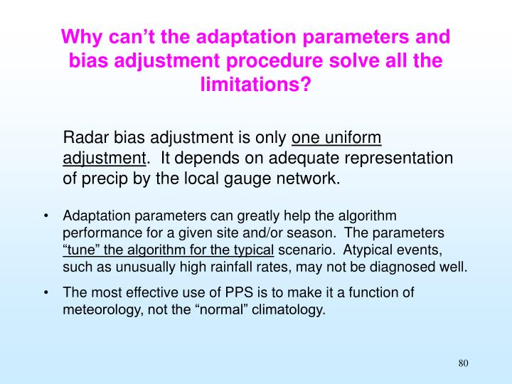 Why can't the adaptation parameters and bias adjustment procedure solve all the limitations?