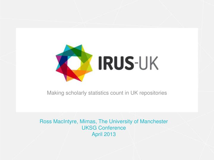 Making scholarly statistics count in uk repositories