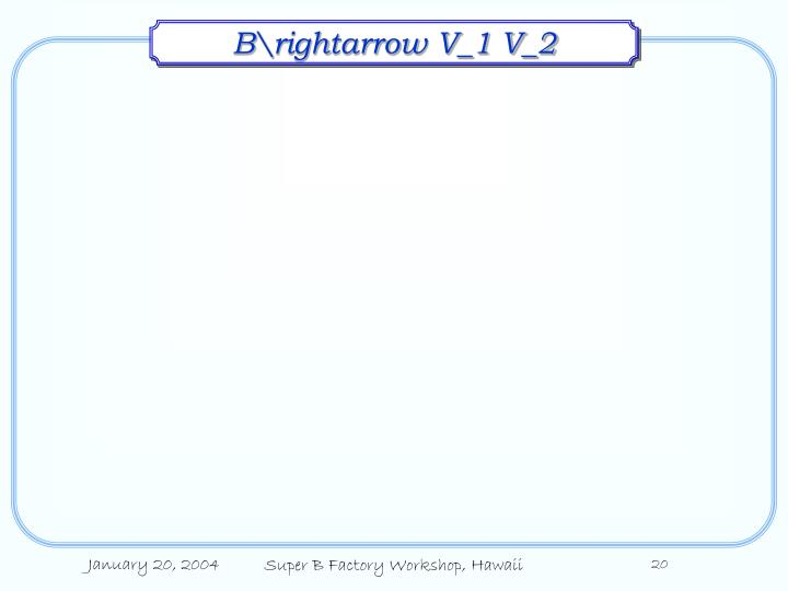 B\rightarrow V_1 V_2