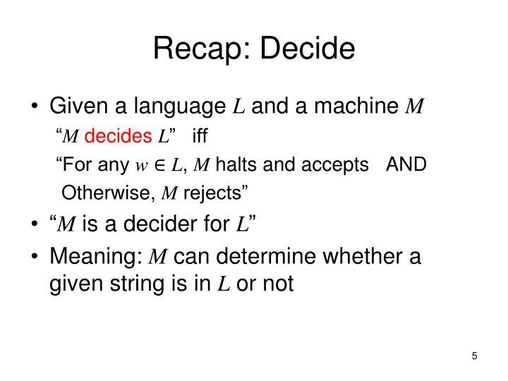 Recap: Decide