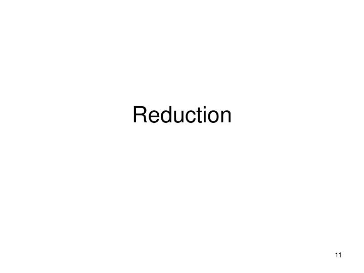 Reduction