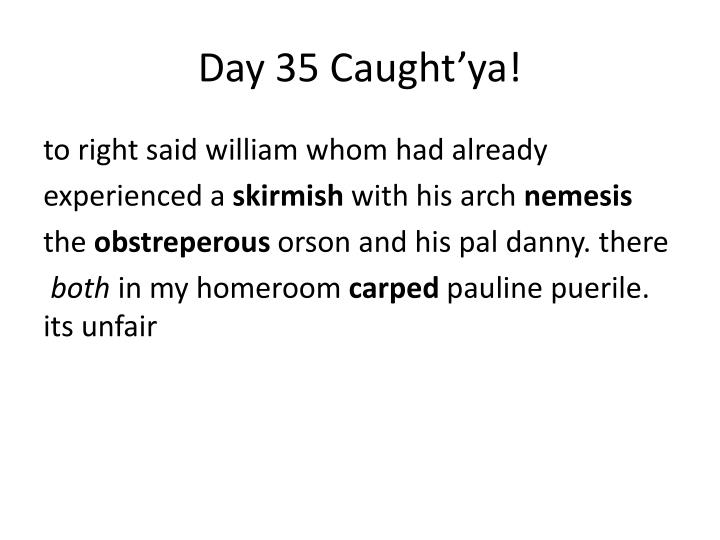 Day 35 Caught