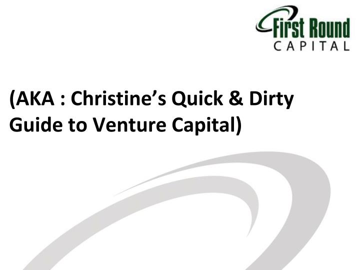 Aka christine s quick dirty guide to venture capital