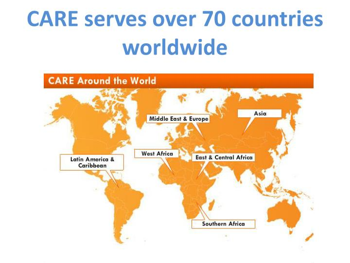 CARE serves over 70 countries worldwide