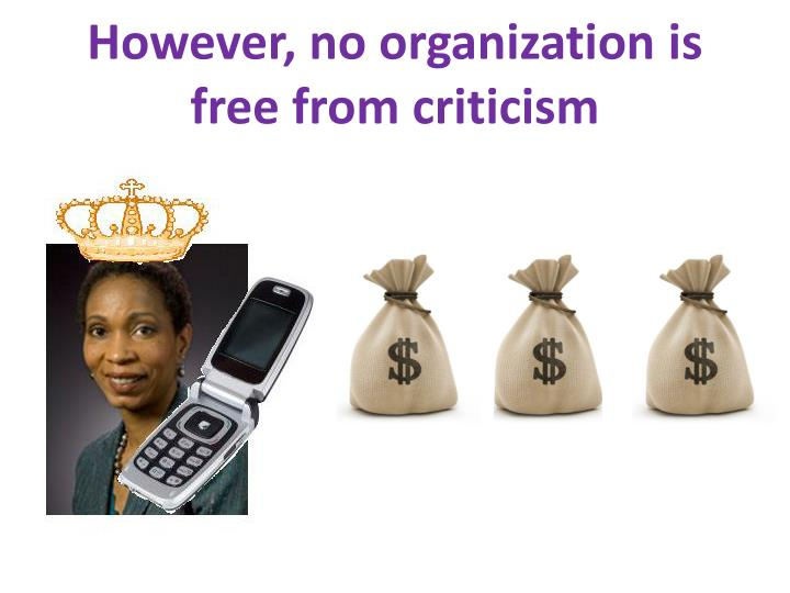 However, no organization is free from criticism