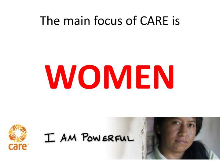 The main focus of CARE is