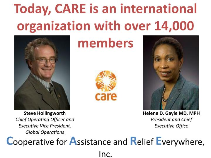 Today, CARE is an international organization with over 14,000 members