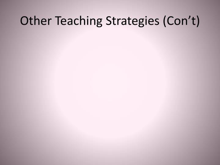 Other Teaching Strategies (Con't)