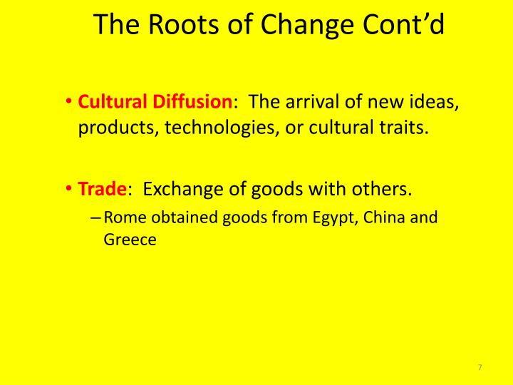 The Roots of Change Cont'd