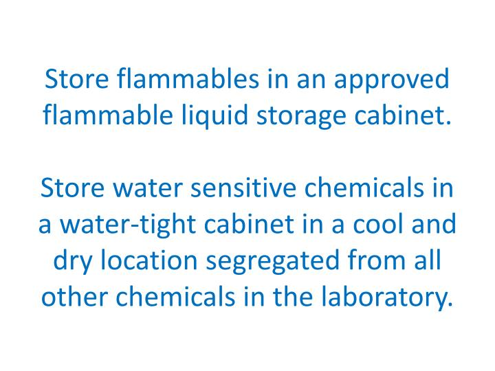 Store flammables in an approved flammable liquid storage