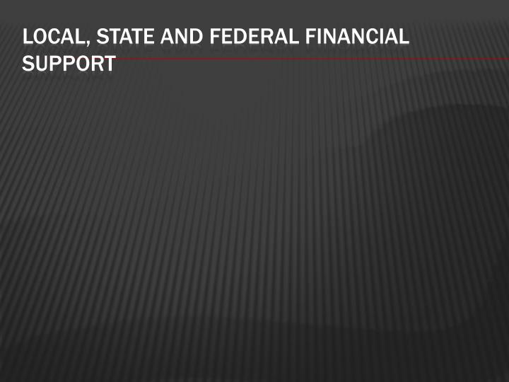 Local, state and federal financial support