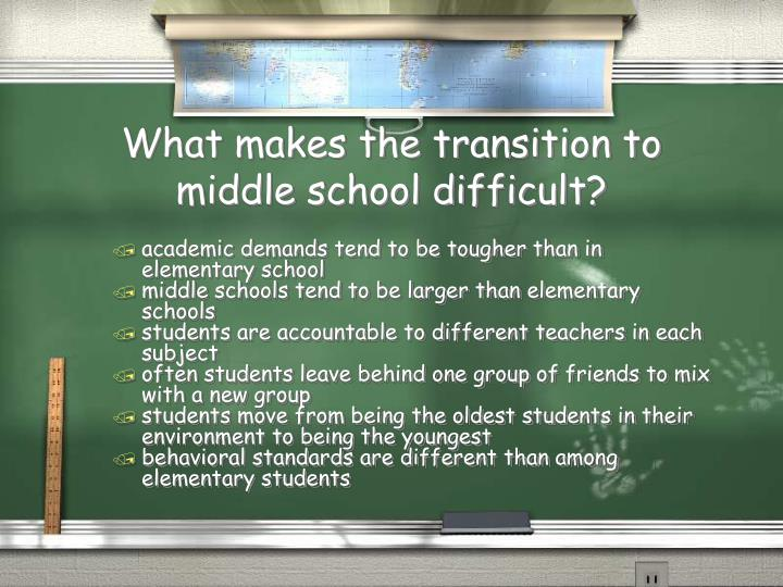 What makes the transition to middle school difficult?