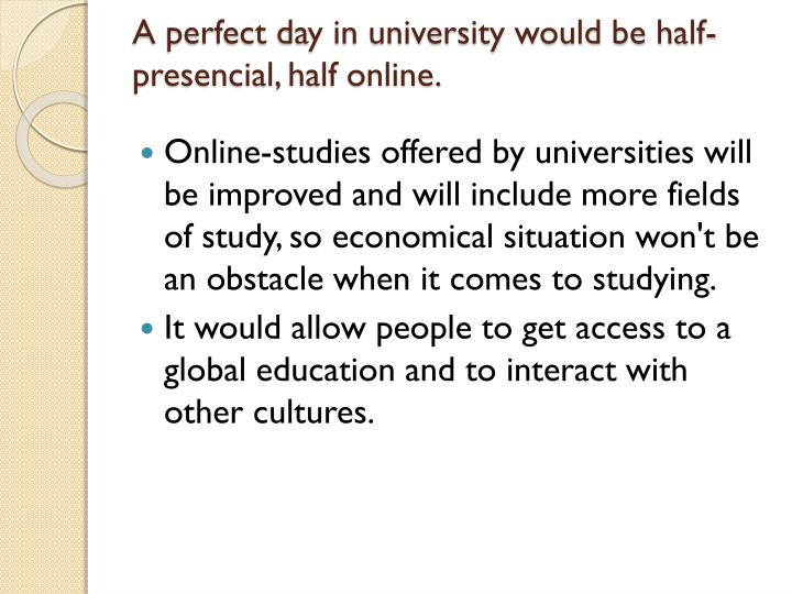 A perfect day in university would be half-
