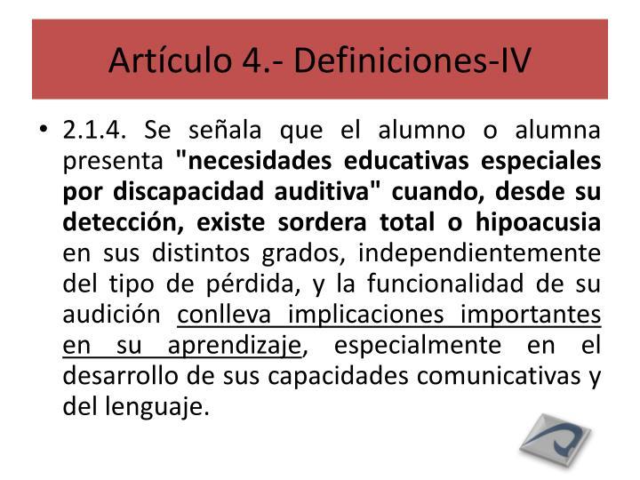 Artículo 4.- Definiciones-IV