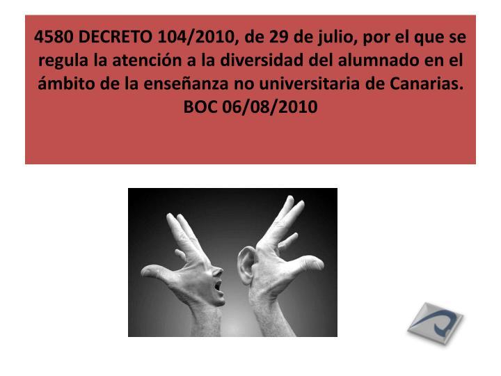 4580 DECRETO 104/2010, de 29 de julio, por el que se regula la atención a la diversidad del alumnado en el ámbito de la enseñanza no universitaria de Canarias.
