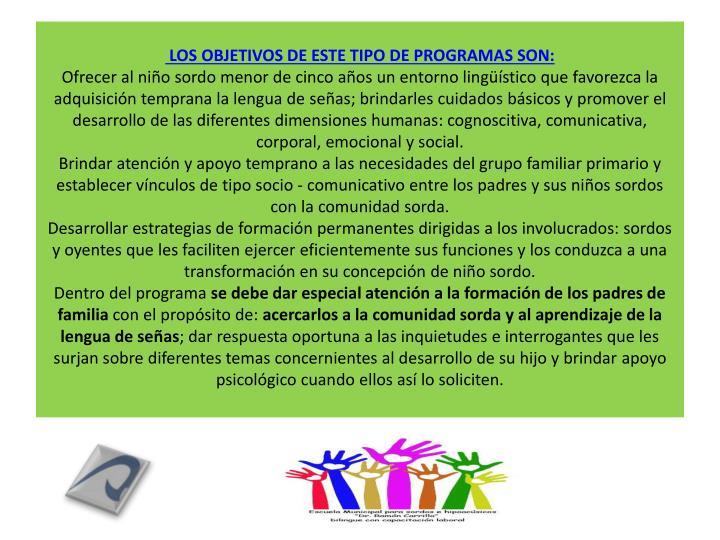 LOS OBJETIVOS DE ESTE TIPO DE PROGRAMAS SON: