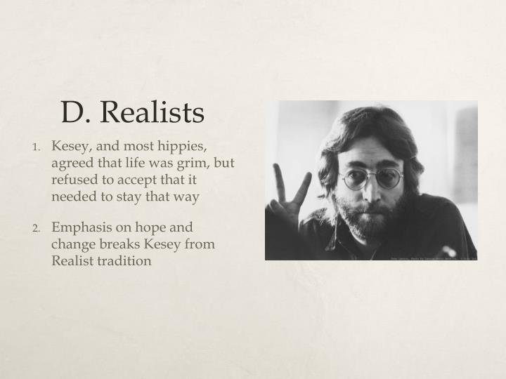 D. Realists