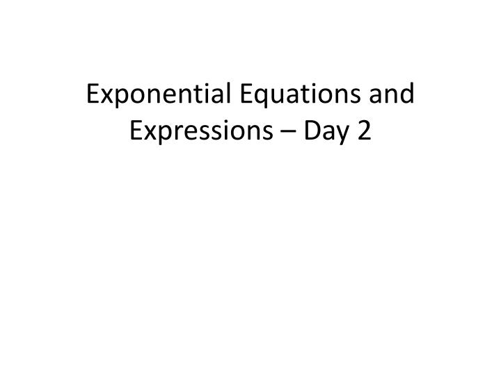 Exponential equations and expressions day 2