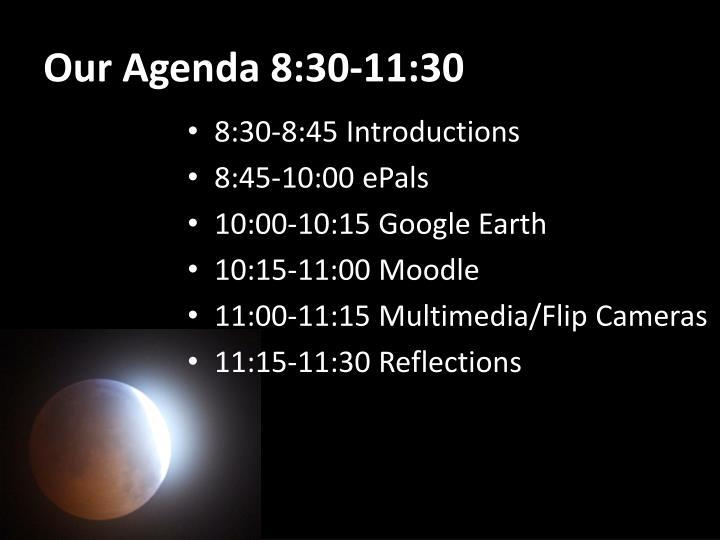 Our Agenda 8:30-11:30