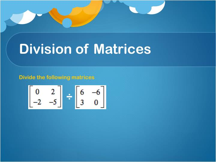 Division of Matrices