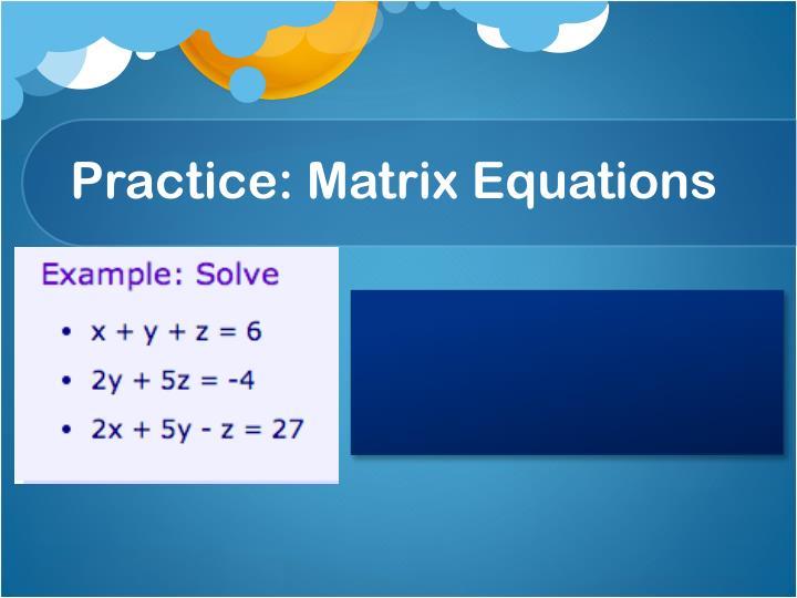Practice: Matrix Equations