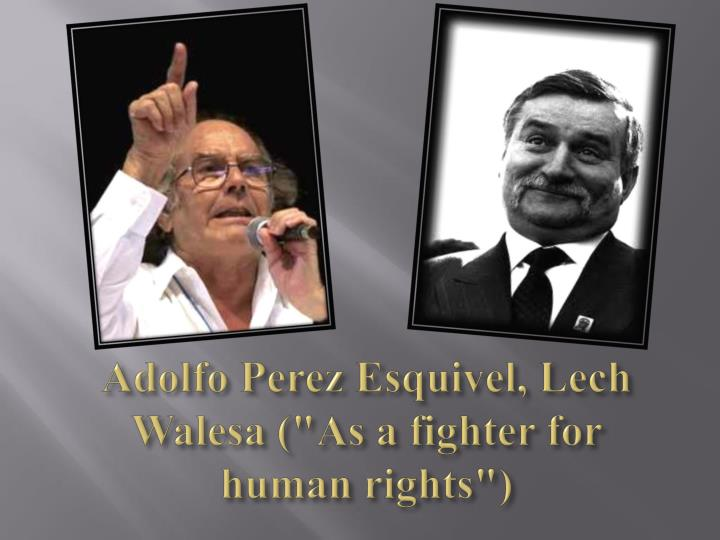 "Adolfo Perez Esquivel, Lech Walesa (""As a fighter for human rights"")"