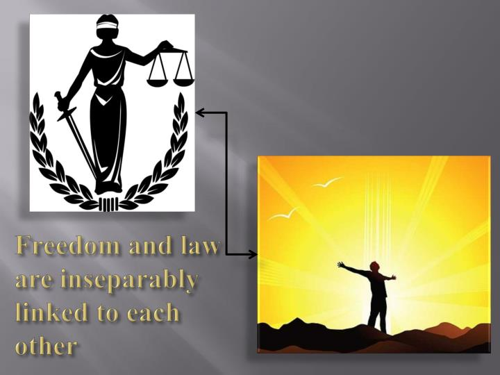 Freedom and law are inseparably linked to each other