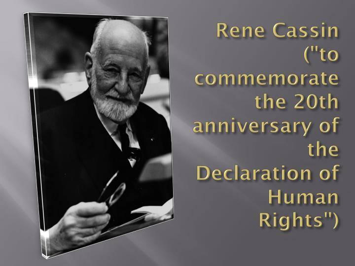 "Rene Cassin (""to commemorate the 20th anniversary of the Declaration of Human Rights"")"