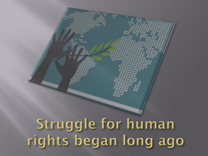Struggle for human rights began long ago
