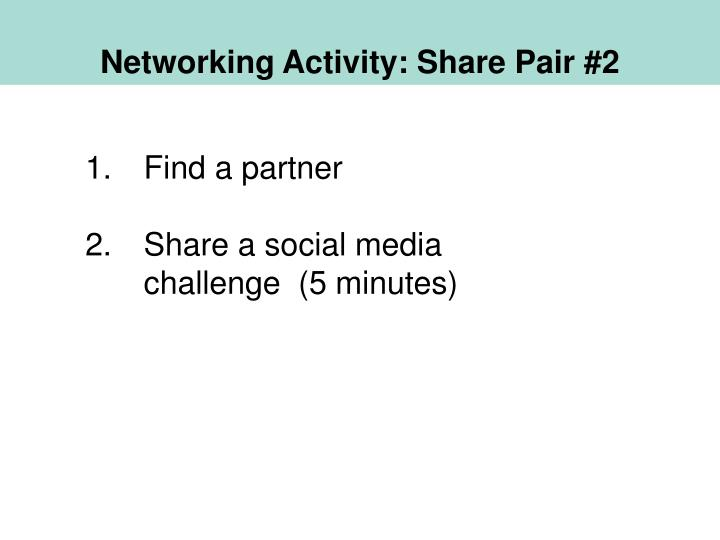 Networking Activity: Share Pair #2