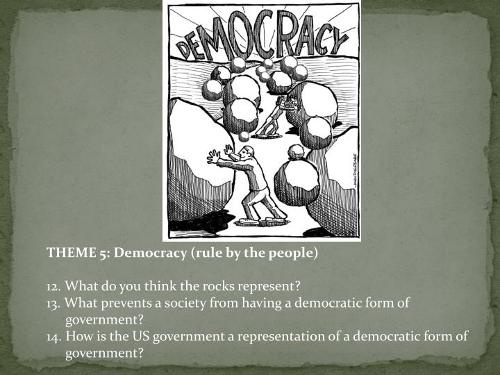 THEME 5: Democracy (rule by the people)
