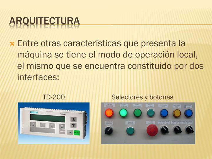 Entre otras características que presenta la máquina se tiene el modo de operación local, el mismo que se encuentra constituido por dos interfaces: