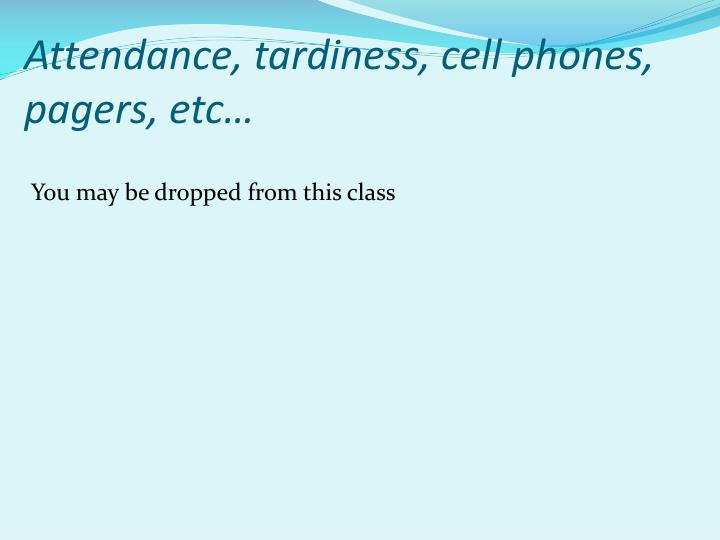 Attendance, tardiness, cell phones, pagers, etc…