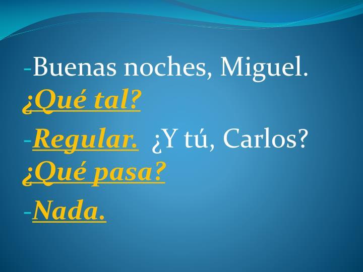 Buenas noches, Miguel.