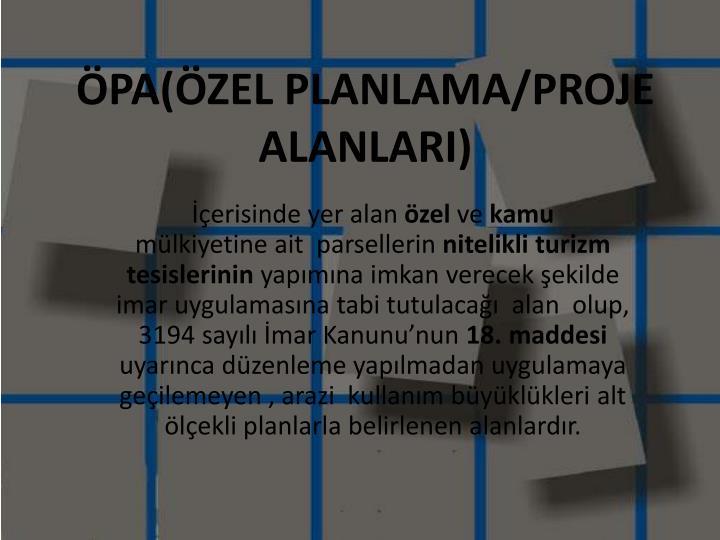 ÖPA(ÖZEL PLANLAMA/PROJE ALANLARI)