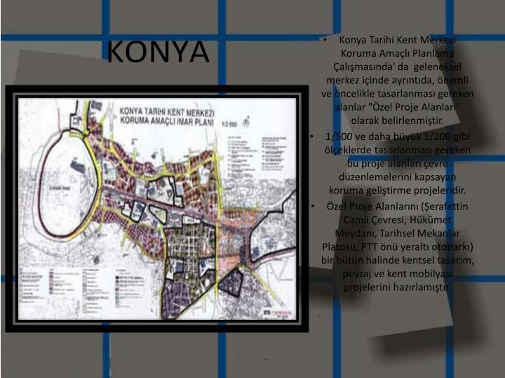 """Konya Tarihi Kent Merkezi Koruma Amaçlı Planlama Çalışmasında' da  geleneksel merkez içinde ayrıntıda, önemli ve öncelikle tasarlanması gereken alanlar """"Özel Proje Alanları"""""""