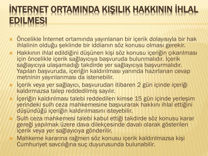 Öncelikle İnternet ortamında yayınlanan bir içerik dolayısıyla bir hak ihlalinin olduğu şeklinde bir iddianın söz konusu olması gerekir.
