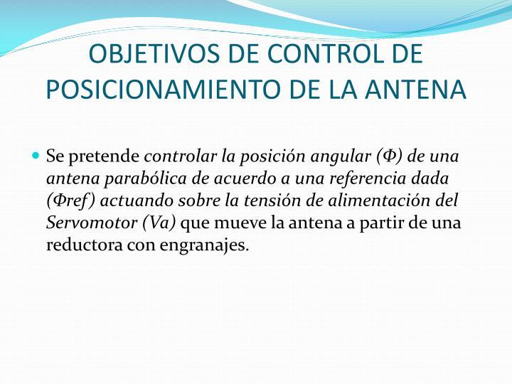OBJETIVOS DE CONTROL DE POSICIONAMIENTO DE LA ANTENA