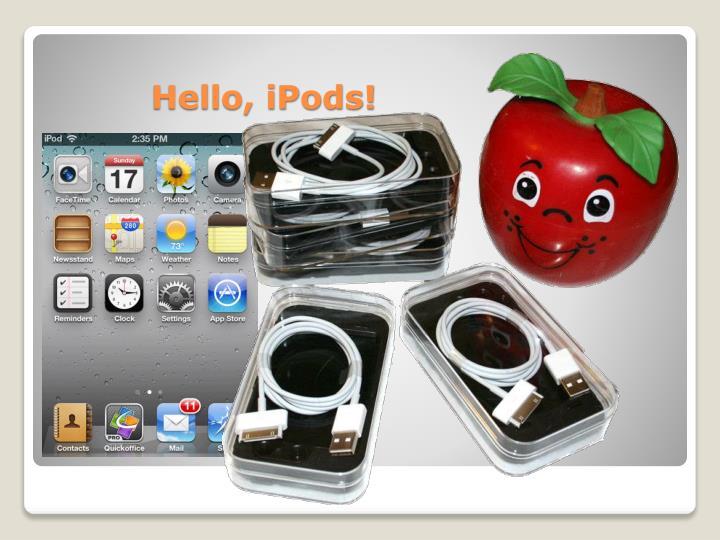 Hello, iPods!