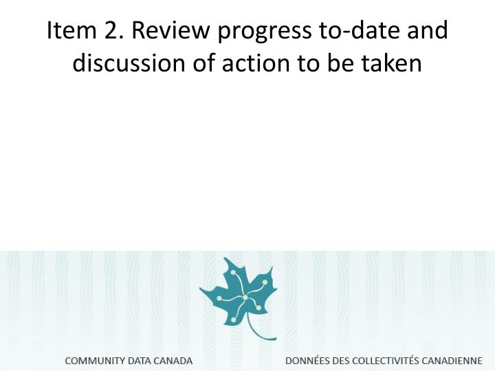 Item 2. Review progress to-date and discussion of action to be taken
